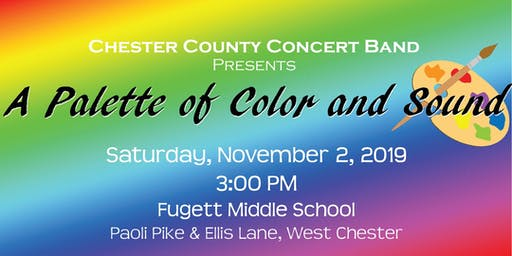 """Chester County Concert Band presents """"A Palette of Color and Sound"""""""