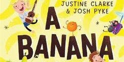 A Banana is A Banana: An afternoon with Justine Clarke - Castlemaine