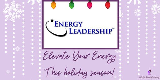 Energy Leadership: Elevate Your Energy this Holiday Season!