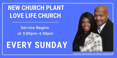 "New Church Plant ""Love Life Church"" Meeting EVERY SUNDAY  tickets"