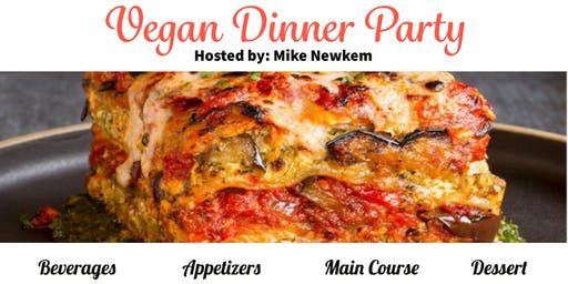 Vegan Dinner Party II Hosted by Mike Newkem