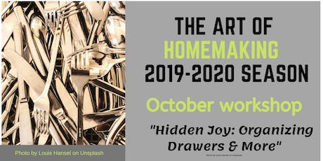 "The Art of Homemaking: ""Hidden Joy: Organizing Drawers & More"" tickets"