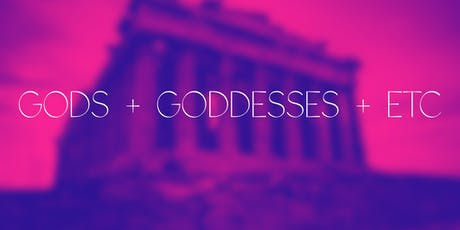 Gods + Goddesses + Etc tickets