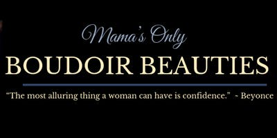 Mama's Boudoir Beauties
