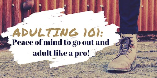 Adulting101: Peace of mind to out and adult like a pro. 2 day bootcamp