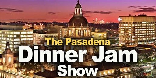 THE PASADENA DINNER JAM SHOW