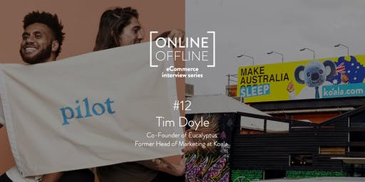 Online Offline #12 -Performance Marketing with Tim Doyle from Koala & Pilot