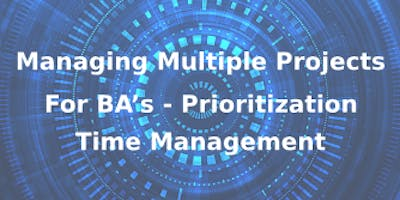 Managing Multiple Projects for BA's – Prioritization and Time Management 3 Days Virtual Live Training in The Hague