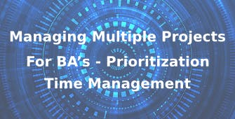 Managing Multiple Projects for BA's – Prioritization and Time Management 3 Days Virtual Live Training in Amsterdam