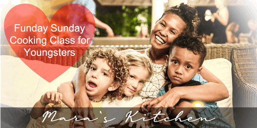 Mara's Kitchen - Funday Sunday Cooking Class for Youngsters