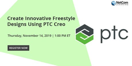 Webinar - Create Innovative Freestyle Designs Using PTC Creo tickets