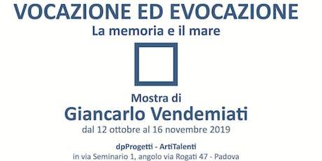 Vocazione e Evocazione - Mostra di Giancarlo Vendemiati biglietti
