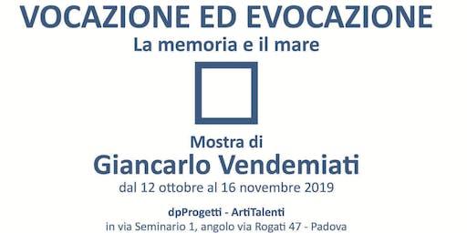 Vocazione e Evocazione - Mostra di Giancarlo Vendemiati