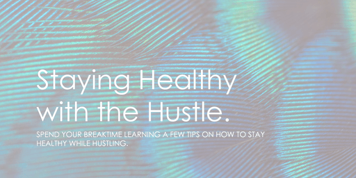Staying Healthy with the Hustle.