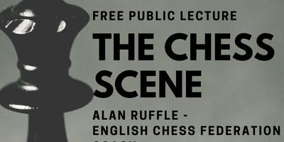 The Chess Scene - Free Public Lecture