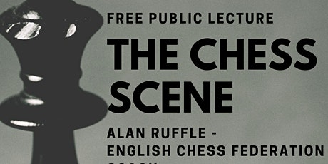 The Chess Scene - Free Public Lecture tickets