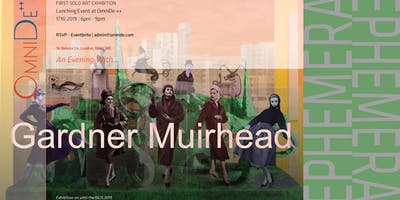 """Ephemera"", Gardner Muirhead launching event at OmniDe ++"
