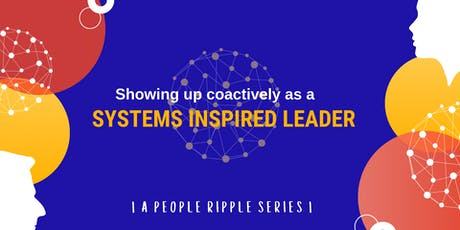 A People Ripple Series: Showing Up Coactively as a Systems Inspired Leader tickets
