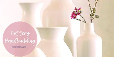 Pottery Handbuilding Workshop - The Perfect Vase