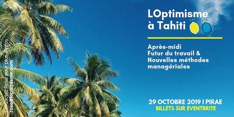 LOptimisme à Tahiti - Après-midi Futur du travail & nouvelles méthodes managériales billets