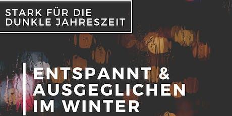Entspannt & Ausgeglichen im Winter - Stark für die dunkle Jahreszeit Tickets