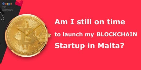 Am I still on time to launch my Blockchain Startup in Malta? tickets