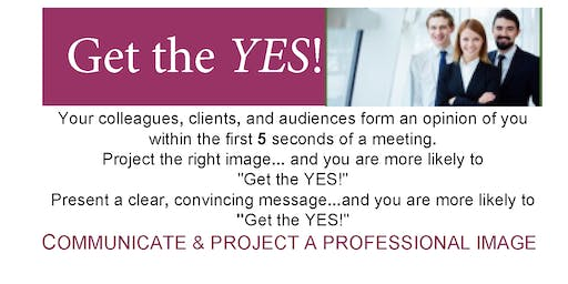 Get the YES!: Communicate & Project a Professional Image