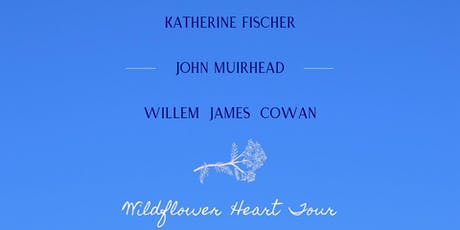 Katherine Fischer, John Muirhead, Willem James Cowan tickets