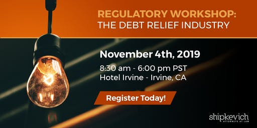 Regulatory Workshop for Debt Relief Industry Professionals
