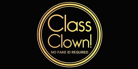 CLASS CLOWNS: No Fake ID Required tickets