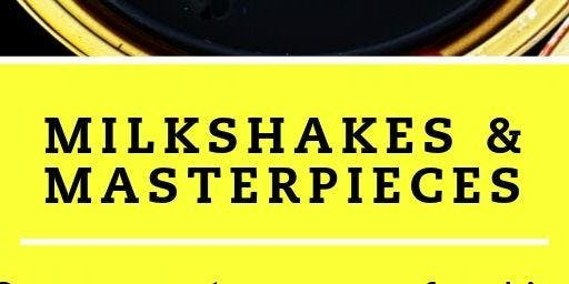 Milkshakes and Masterpieces