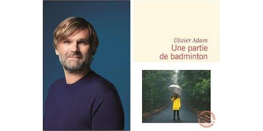 """Rencontre avec Olivier Adam autour de """"Une partie de badminton"""""""