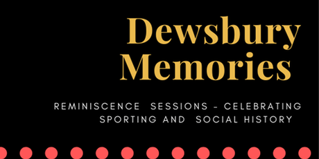 Dewsbury Memories Sporting Reminiscence Sessions tickets