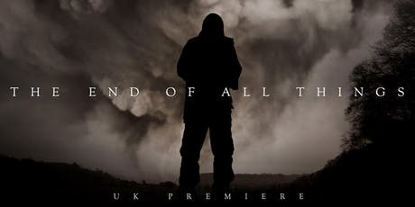 The End of All Things UK Premiere tickets