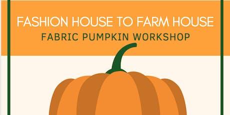 Fashion House to Farm House: Fabric Pumpkin Workshop tickets