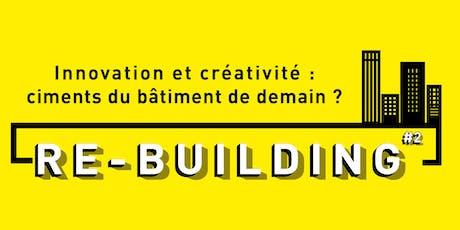 RE-BUILDING #2 : Innovation & créativité, ciments du bâtiment de demain ? billets