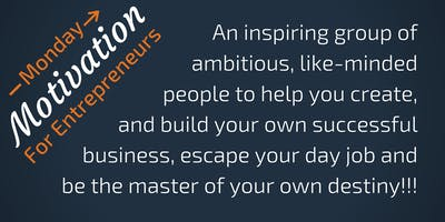 Monday Motivation - for Aspiring and Ambitious Entrepreneurs