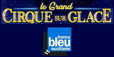 Soirée France Bleu Occitanie au Cirque sur Glace