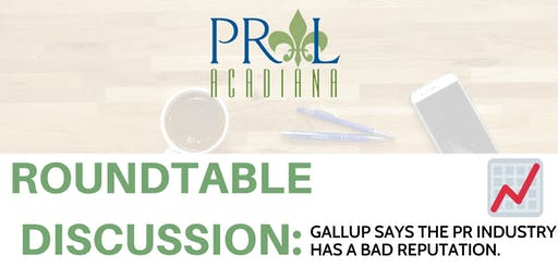 Roundtable Discussion: Gallup says the PR industry has a bad reputation