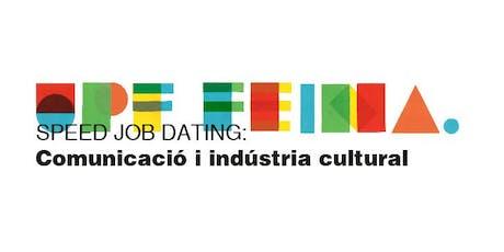 SPEED JOB DATING: COMUNICACIÓ I INDÚSTRIA CULTURAL entradas