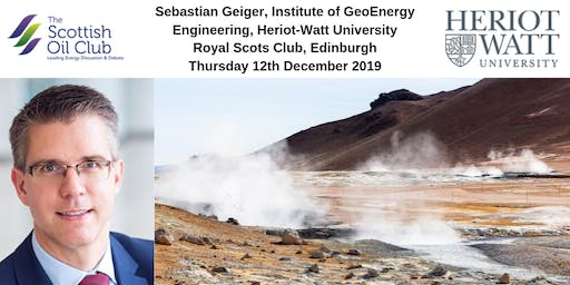 "Scottish Oil Club : 12 Dec 2019 Edinburgh : Sebastian Geiger, ""Turning Challenges into Opportunities: Industry-Academic Collaboration while Transitioning to a Low-Carbon Energy Future"""