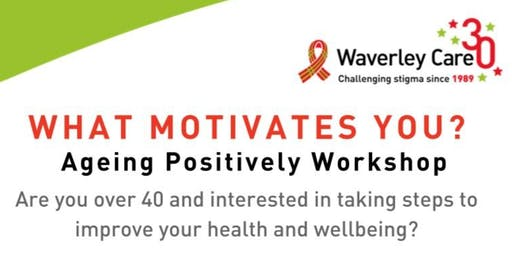 Ageing Positively Workshop -  WHAT MOTIVATES YOU?
