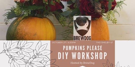 Flower Arranging Workshop: Pumpkins Please @ Brew Dog - DRINK INCLUDED