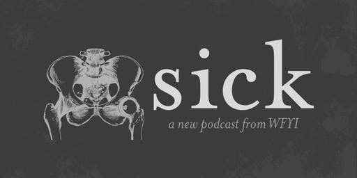 "Launch event: ""Sick,"" a new podcast from Side Effects Public Media"