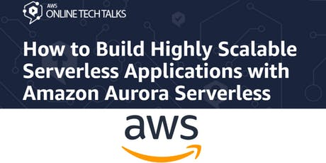 How to Build Highly Scalable Serverless Applications with Amazon Aurora Serverless tickets