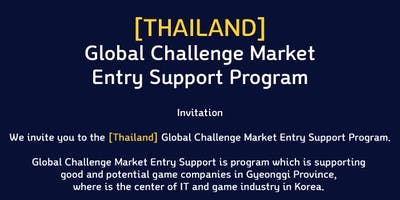 Invitation to Global Challenge Market Entry Support in Thailand with Korean game companies