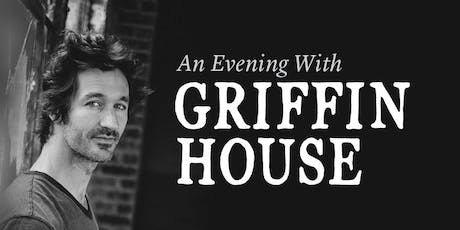 An Evening With GRIFFIN HOUSE tickets