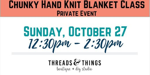 Chunky Hand Knit Blanket Class - Private Event - P. Keller