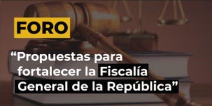 Propuestas para fortalecer la Fiscalía General de la República