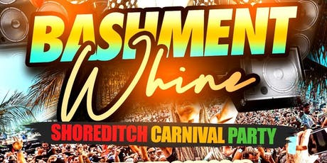 Bashment Whine - Shoreditch Carnival Party tickets